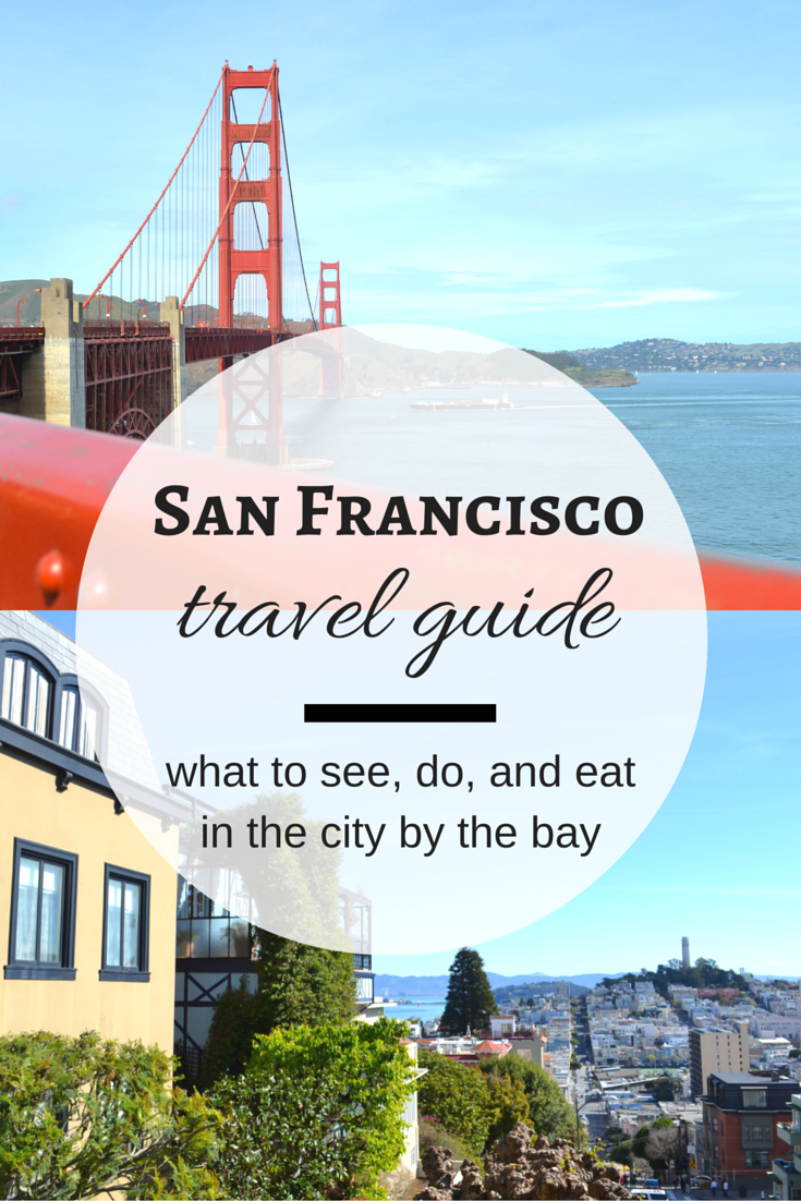 A First Time Visitors Guide To San Francisco - San francisco vacations