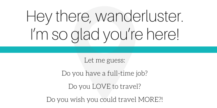 Hey there, wanderluster.I'm so glad you're here! (1)